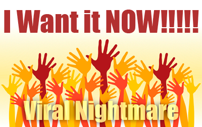I want it now ~ Viral Nightmare